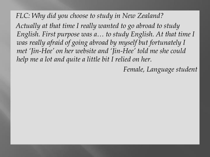 FLC: Why did you choose to study in New Zealand?