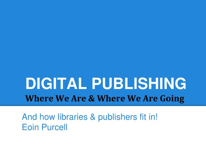 digital publishing where we are where we are going n.