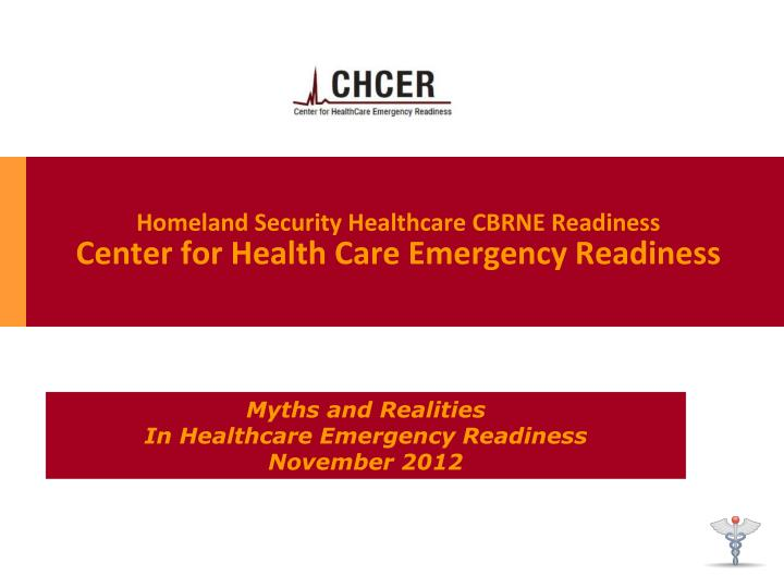 homeland security healthcare cbrne readiness center for health care emergency readiness n.