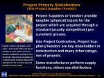 project primary stakeholders the project supplier vendor