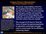 project primary stakeholders the project supplier vendor1