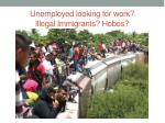 unemployed looking for work illegal immigrants hobos