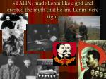 stalin made lenin like a god and created the myth that he and lenin were tight