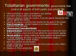 totalitarian governments governments that control all aspects of both public and private life