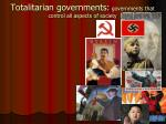 totalitarian governments governments that control all aspects of society
