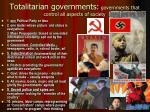 totalitarian governments governments that control all aspects of society1