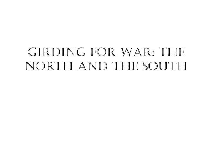 girding for war the north and the south n.