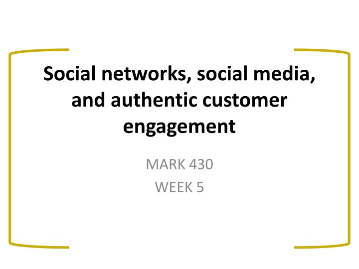 social networks social media and authentic customer engagement n.