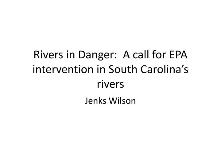 Rivers in danger a call for epa intervention in south carolina s rivers