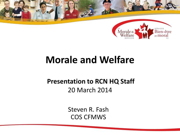 morale and welfare presentation to rcn hq staff 20 march 2014 n.