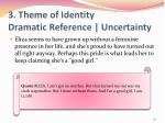 3 theme of identity dramatic reference uncertainty