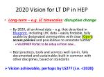 2020 vision for lt dp in hep