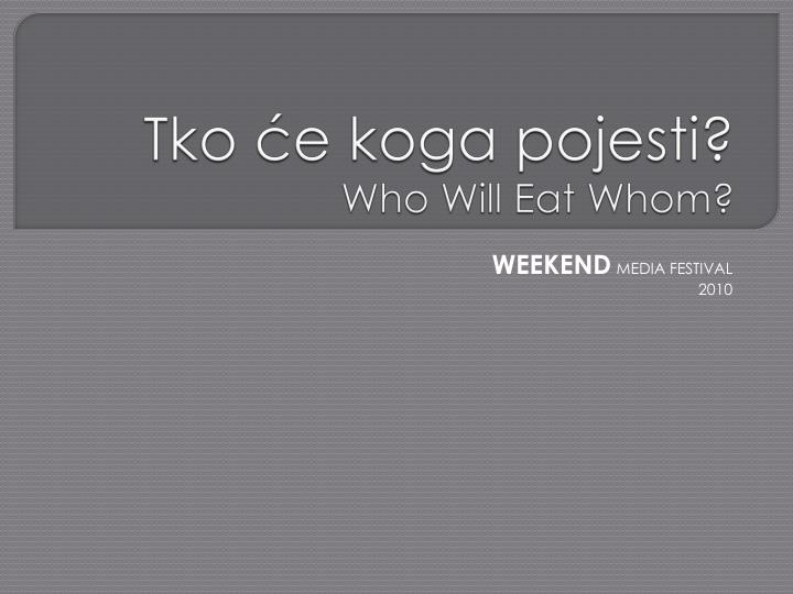 tko e koga pojesti who will eat whom n.