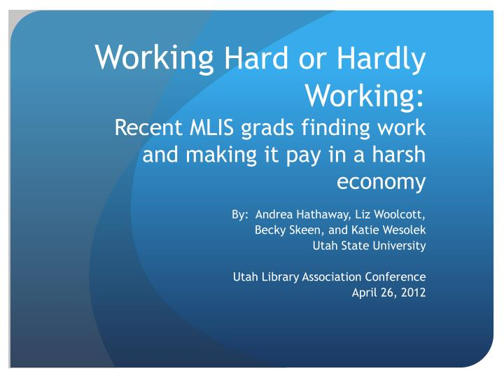 working hard or hardly working recent mlis grads finding work and making it pay in a harsh economy n.