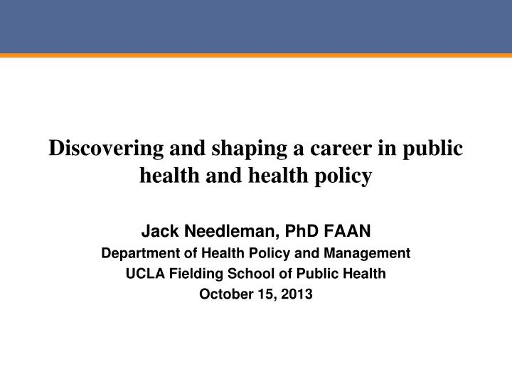 discovering and shaping a career in public health and health policy n.
