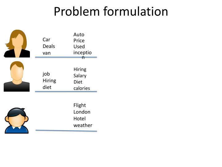 problem formulation hotel Problem formulation and identification mgt/350 december 13, 2010 problem formulation and identification complications are part of the decision-making process and vary .
