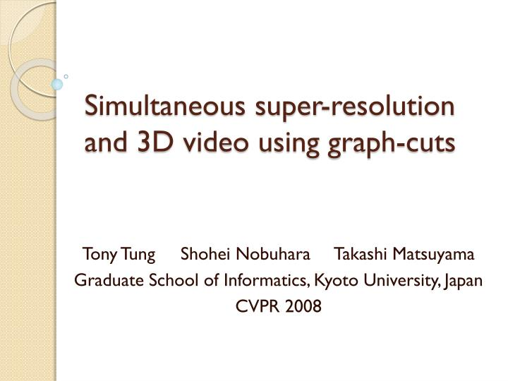 simultaneous super resolution and 3d video using graph cuts n.