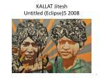 kallat jitesh untitled eclipse 5 2008