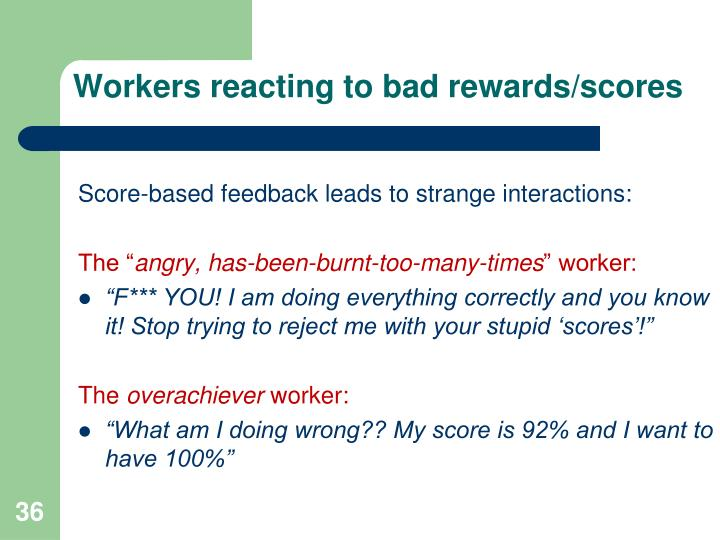 Workers reacting to bad rewards/scores
