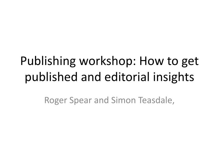 publishing workshop how to get published and editorial insights n.