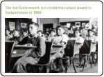 the last government run residential school closed in saskatchewan in 1996