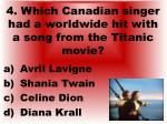 4 which canadian singer had a worldwide hit with a song from the titanic movie