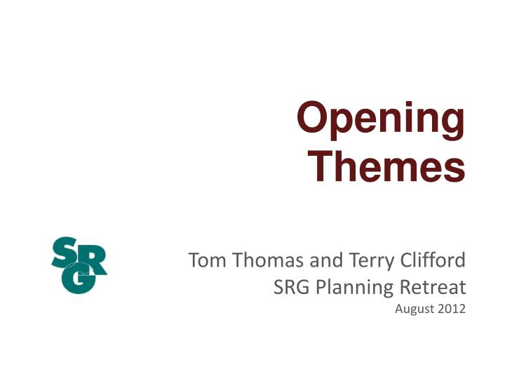 opening themes tom thomas and terry clifford srg planning retreat august 2012 n.