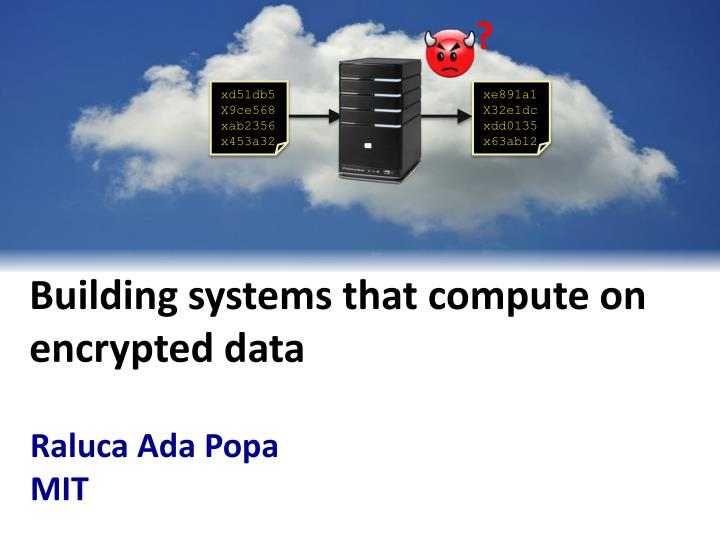 building systems that compute on encrypted data n.