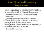 cash flows and financing requirements