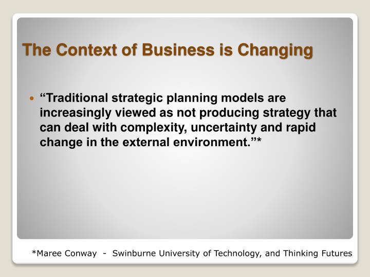"""""""Traditional strategic planning models are increasingly viewed as not producing strategy that can deal with complexity, uncertainty and rapid change in the external environment.""""*"""