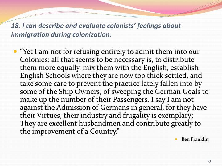 18. I can describe and evaluate colonists' feelings about immigration during colonization.