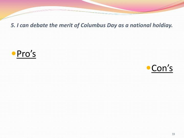 5. I can debate the merit of Columbus Day as a national