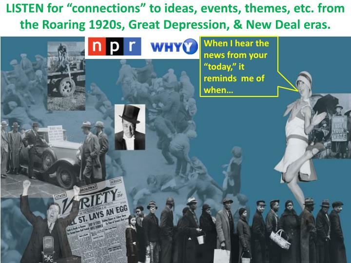 """LISTEN for """"connections"""" to ideas, events, themes, etc. from the Roaring 1920s, Great Depression, & New Deal eras."""