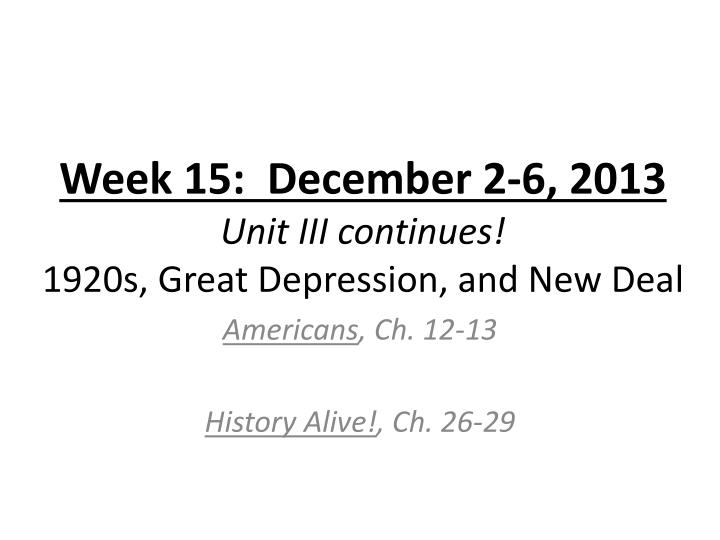 Week 15 december 2 6 2013 unit iii continues 1920s great depression and new deal
