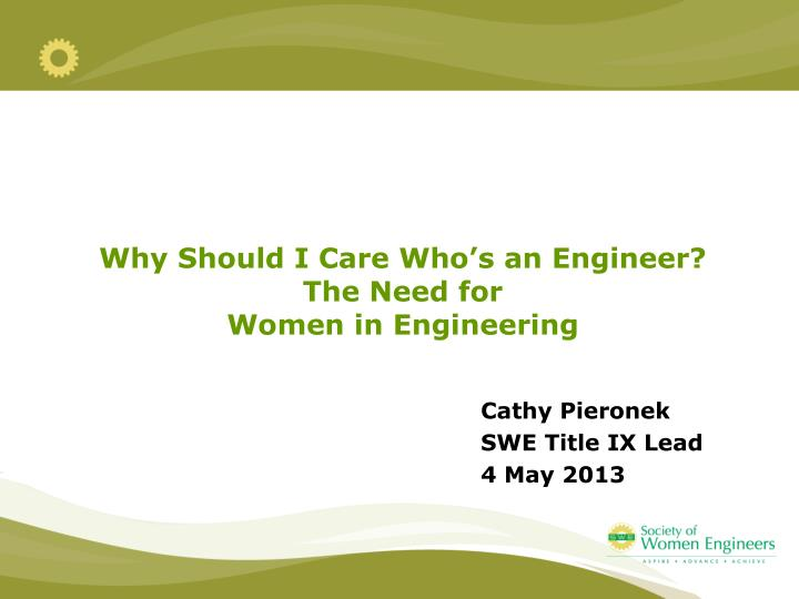 why should i care who s an engineer the need for women in engineering n.