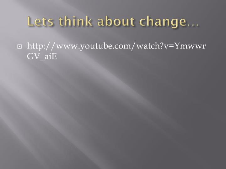 Lets think about change