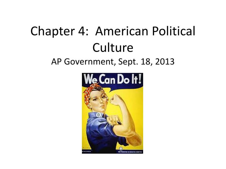 chapter 4 american political culture ap government sept 18 2013 n.