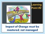impact of change must be mastered not managed