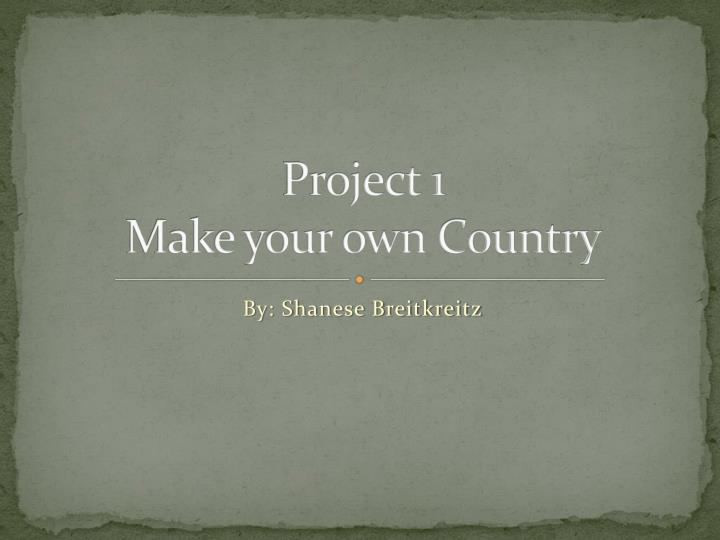 project 1 make your own country n.