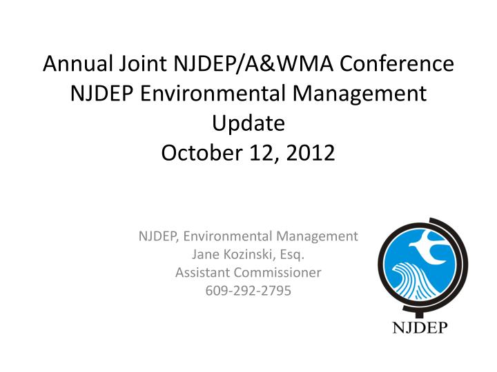 annual joint njdep a wma conference njdep environmental management update october 12 2012 n.
