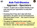 ask tell dismiss approach spectators