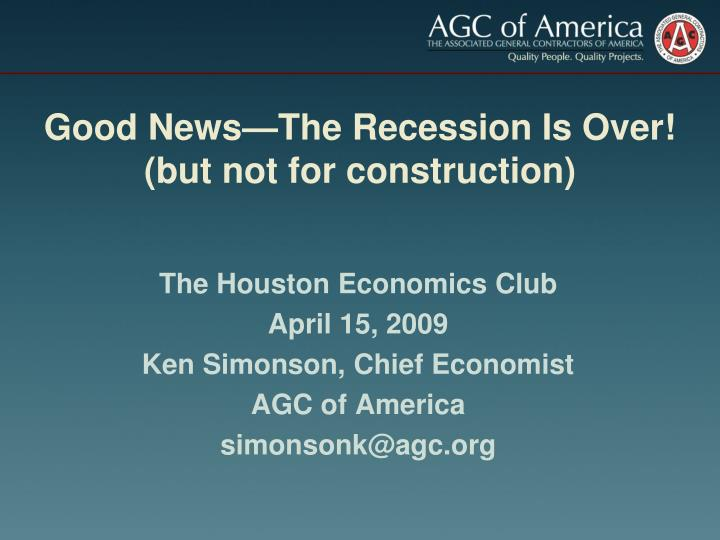 good news the recession is over but not for construction n.