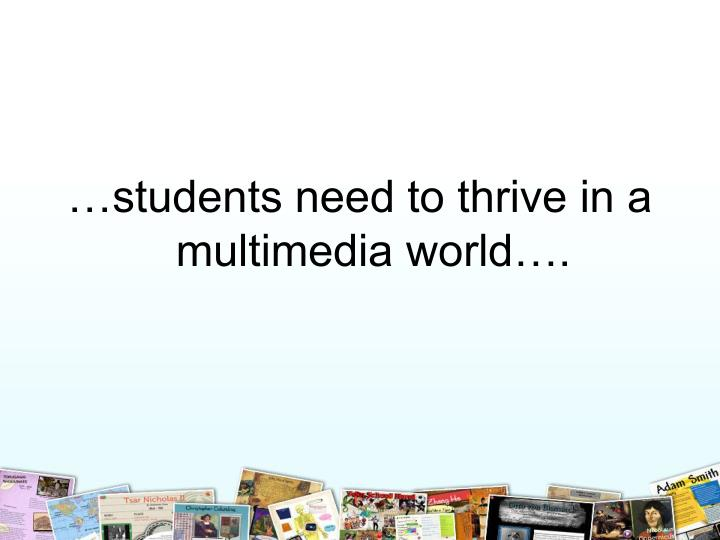 …students need to thrive in a multimedia world….