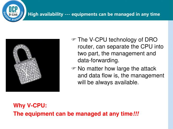 High availability --- equipments can be managed in any time