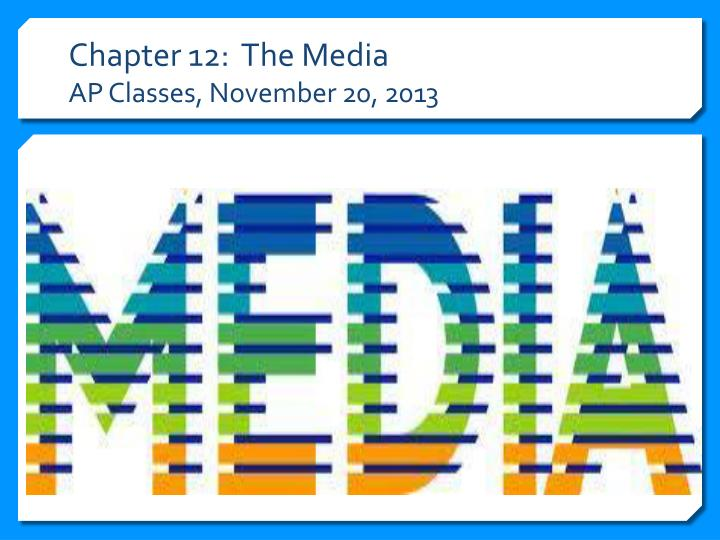 chapter 12 the media ap classes november 20 2013 n.