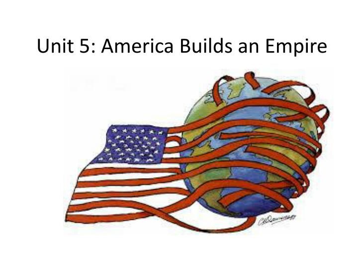 unit 5 america builds an empire n.