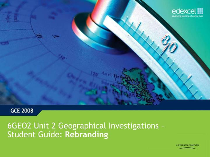 6geo2 unit 2 geographical investigations student guide rebranding n.