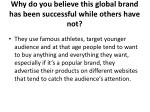 why do you believe this global brand has been successful while others have not