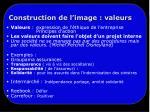 construction de l image valeurs