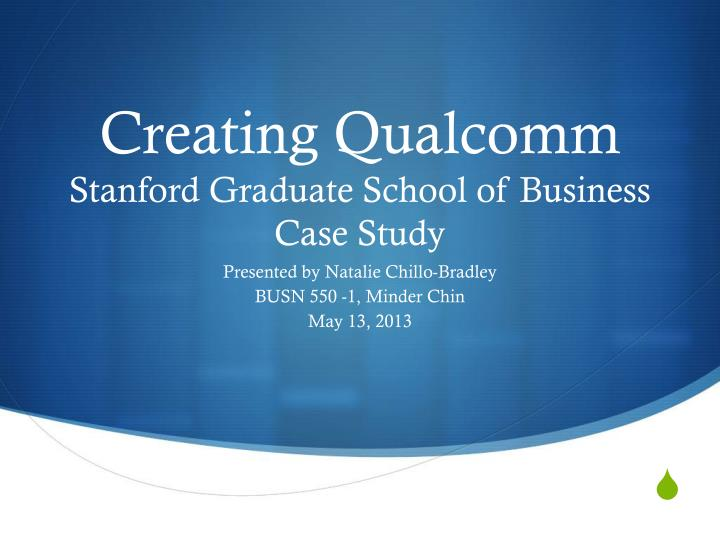 creating qualcomm stanford graduate school of business case study n.